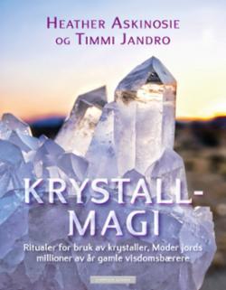 Krystallmagi : ritualer for bruk av krystaller, moder jords millioner av år gamle visdomsbærere