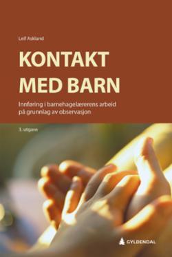 Kontakt med barn : innføring i barnehagelærerens arbeid på grunnlag av observasjon