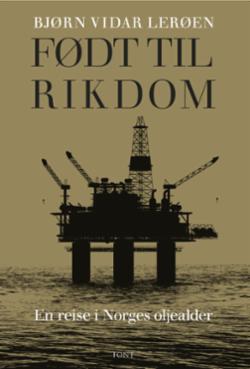 Født til rikdom : en reise i Norges oljealder