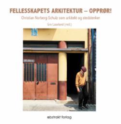 Felleskapets arkitektur - opprør! : Christian Norberg-Schulz som arkitekt og stedstenker