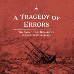 A tragedy of errors : the saga of the disastrous Jeannette expedition