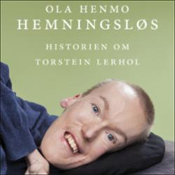 Hemningsløs : historien om Torstein Lerhol