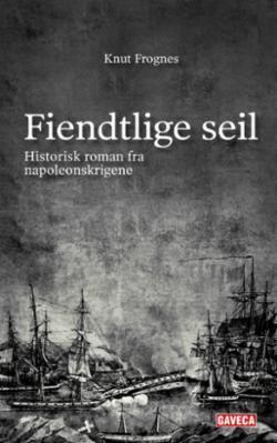 Fiendtlige seil : historisk roman fra napoleonskrigene