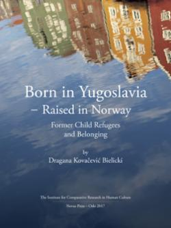 Born in Yugoslavia - raised in Norway : former child refugees and belonging