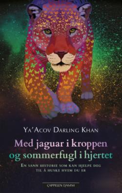 Med jaguar i kroppen og sommerfugl i hjertet : en sann historie som kan hjelpe deg til å huske hvem du er