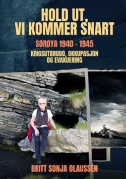 Hold ut, vi kommer snart : Sørøya 1940-1945 : krigsutbrudd, okkupasjon og evakuering