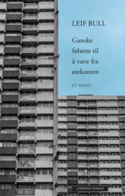 Ganske følsom til å være fra østkanten : drabantbyen i norsk litteratur : et essay