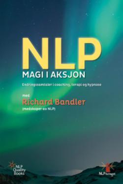 NLP magi i aksjon : endringssamtaler i coaching, terapi og hypnose