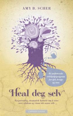 Heal deg selv : en personlig, dramatisk historie om å seire over sykdom og vinne sitt sanne selv