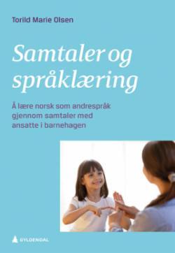Samtaler og språklæring : å lære norsk som andrespråk gjennom samtaler med ansatte i barnehagen