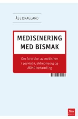 Medisinering med bismak : om forbruket av medisiner i psykiatri, eldreomsorg og ADHD-behandling
