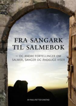 Fra sangark til salmebok : og andre fortellinger om salmer, sanger og åndelige viser
