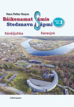 Báikeenamat Sámis : oassi 3 : Kárásjohka = Stedsnavn i Sápmi : del 3 : Karasjok