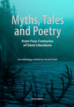 Myths, tales and poetry : from four centuries of Sámi liteerature