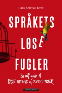 Språkets løse fugler : en røff guide til faste uttrykk og utslitte fraser