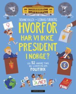 Hvorfor har vi ikke president i Norge? : og 52 andre ting du lurer på om politikk