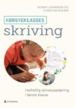 Førsteklasses skriving : helhetlig skriveopplæring i første klasse
