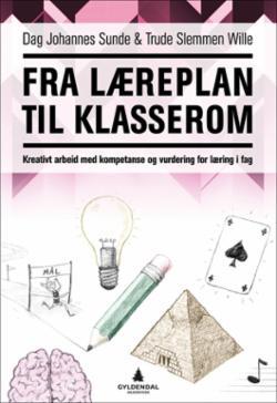 Fra læreplan til klasserom : kreativt arbeid med kompetanse og vurdering for læring i fag