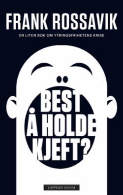 Best å holde kjeft? : en liten bok om ytringsfrihetens krise