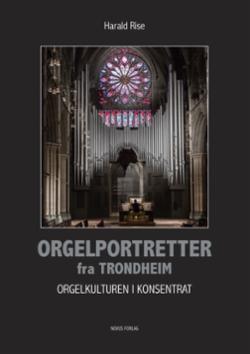 Orgelportretter fra Trondheim : orgelkulturen i konsentrat