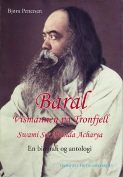 Baral : vismannen på Tronfjell : Swami Sri Ananda Acharya : en biografi og antologi