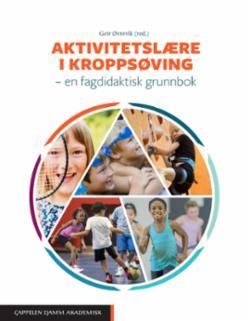 Aktivitetslære i kroppsøving : en fagdidaktisk grunnbok
