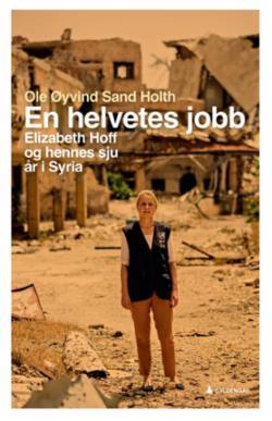 En helvetes jobb : Elizabeth Hoff og hennes sju år i Syria