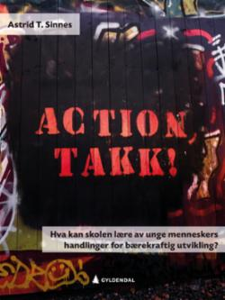 Action, takk! : hva kan skolen lære av unge menneskers handlinger for bærekraftig utvikling?