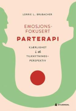 Emosjonsfokusert parterapi : kjærlighet i et tilknytningsperspektiv