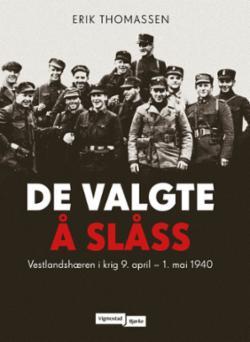 De valgte å slåss : Vestlandshæren i krig 9. april - 1. mai 1940