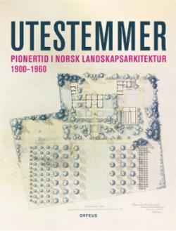 Utestemmer : pionertid i norsk landskapsarkitektur 1900-1960