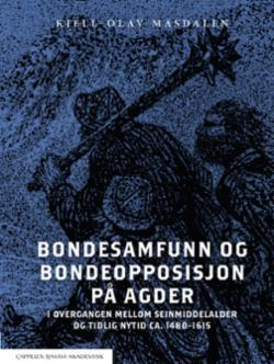 Bondesamfunn og bondeopposisjon på Agder : i overgangen mellom seinmiddelalder og tidlig nytid ca. 1480-1615