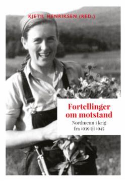 Fortellinger om motstand : nordmenn i krig fra 1939 til 1945