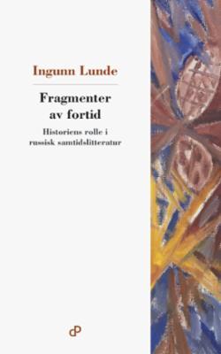 Fragmenter av fortid : historiens rolle i russisk samtidslitteratur