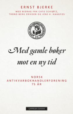 Med gamle bøker mot en ny tid : Norsk Antikvarbokhandlerforening 75 år (1942-2017)