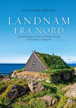 Landnåm fra nord : utvandringa fra det nordlige Norge til Island i vikingtid