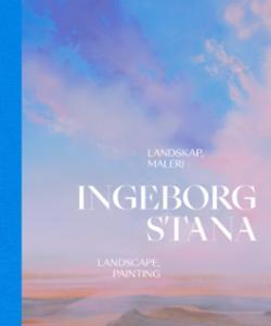 Ingeborg Stana : landskap, maleri = landscape, painting