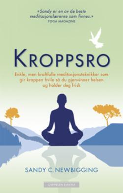 Kroppsro : enkle, men kraftfulle meditasjonsteknikker som gir kroppen hvile så du gjenvinner helsen og holder deg frisk