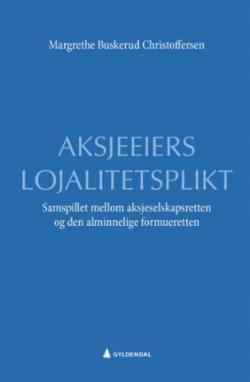 Aksjeeiers lojalitetsplikt : samspillet mellom aksjeselskapsretten og den alminnelige formueretten