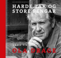 Harde tak og store pengar : soga om Ola Drage