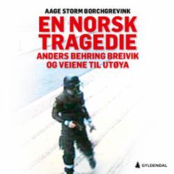En norsk tragedie : Anders Behring Breivik og veiene til Utøya