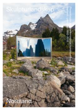 Skulpturlandskap Nordland : presentasjon av en internasjonal kunstsamling realisert i perioden 1992-2015 = Artscape Nordland : presentation of an international art collection created between 1992 and 2015