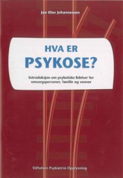 Hva er psykose? : introduksjon om psykotiske lidelser for omsorgspersoner, familie og venner