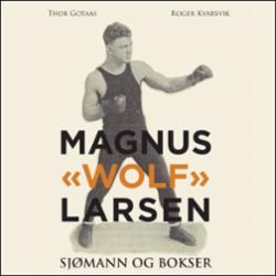 "Magnus ""Wolf"" Larsen : sjømann og bokser"