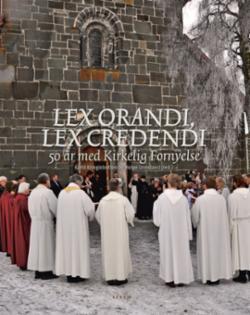 Lex orandi, lex credendi : 50 år med Kirkelig fornyelse