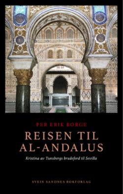 Reisen til al-Andalus : Kristina av Tunsbergs brudeferd til Sevilla : roman