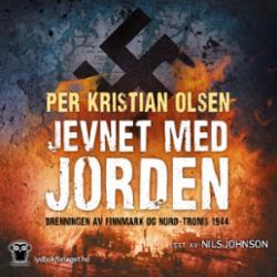 Jevnet med jorden : brenningen av Finnmark og Nord-Troms 1944