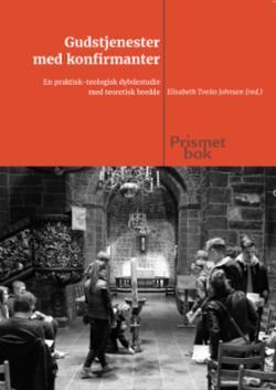 Gudstjenester med konfirmanter : en praktisk-teologisk dybdestudie med teoretisk bredde