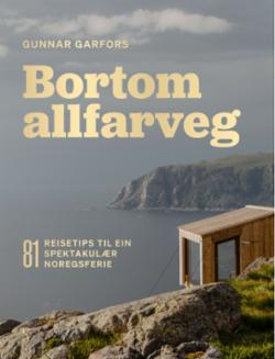Bortom allfarveg : 81 reisetips til ein spektakulær norgesferie