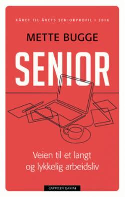 Senior : veien til et langt og lykkelig arbeidsliv